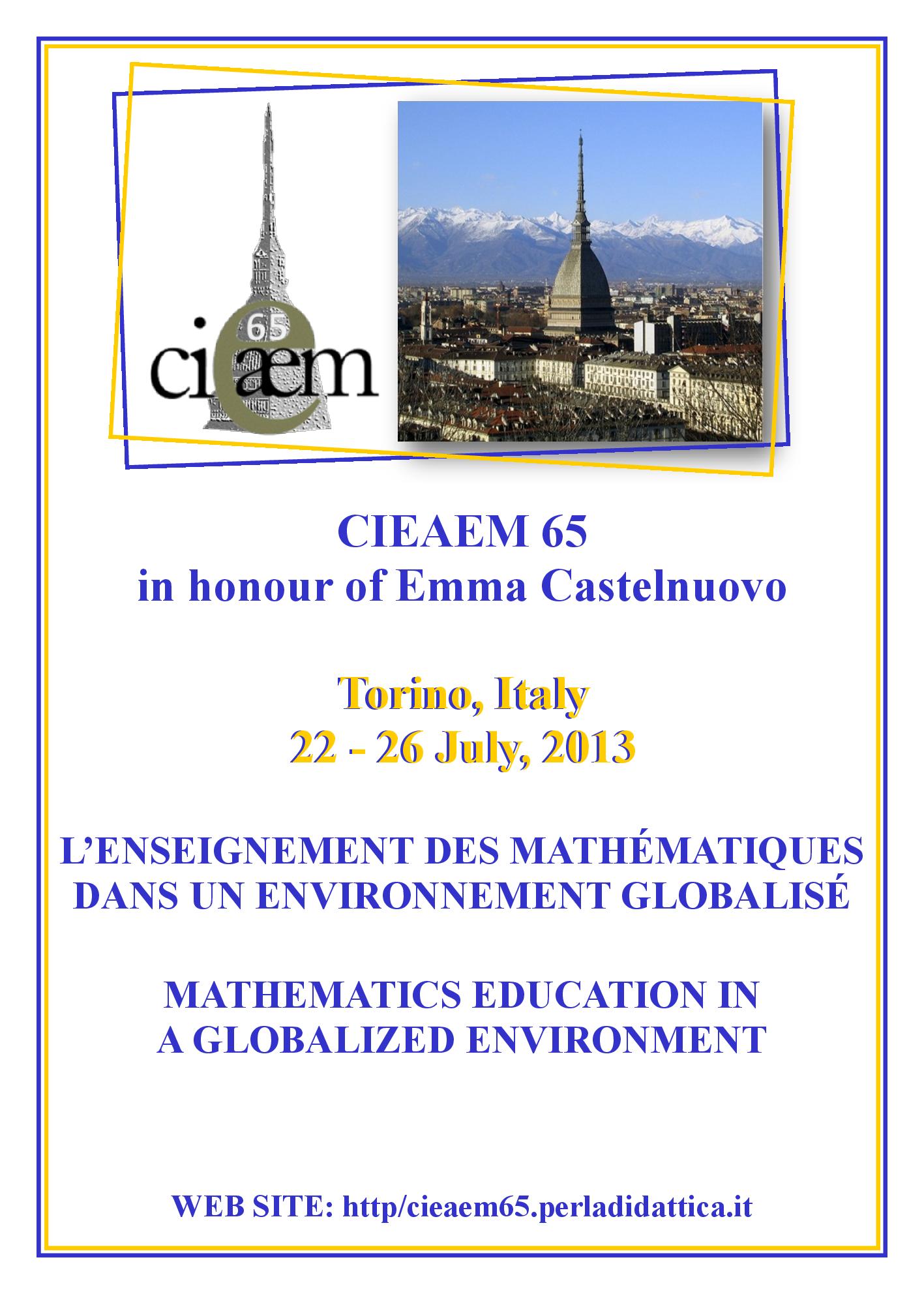 CIEAEM 65: MATHEMATICS EDUCATION IN A GLOBALIZED ENVIRONMENT / L'ENSEIGNEMENT DES MATHÉMATIQUES DANS UN ENVIRONNEMENT GLOBALISÉ